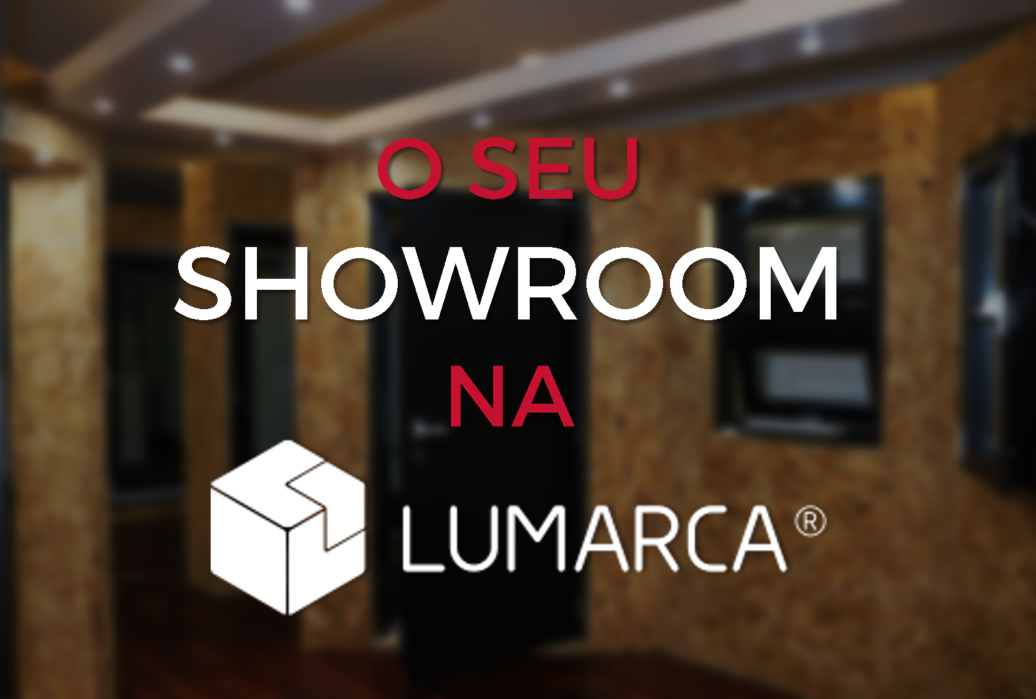 O seu Showroom na Lumarca